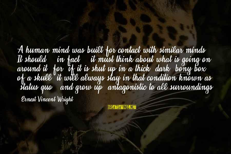 Bony Sayings By Ernest Vincent Wright: A human mind was built for contact with similar minds. It should, - in fact,