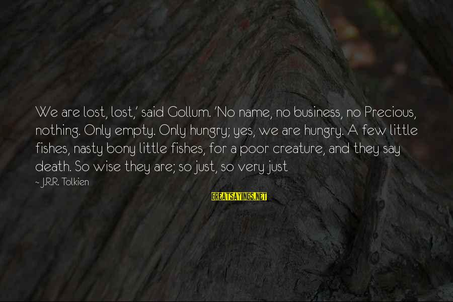 Bony Sayings By J.R.R. Tolkien: We are lost, lost,' said Gollum. 'No name, no business, no Precious, nothing. Only empty.