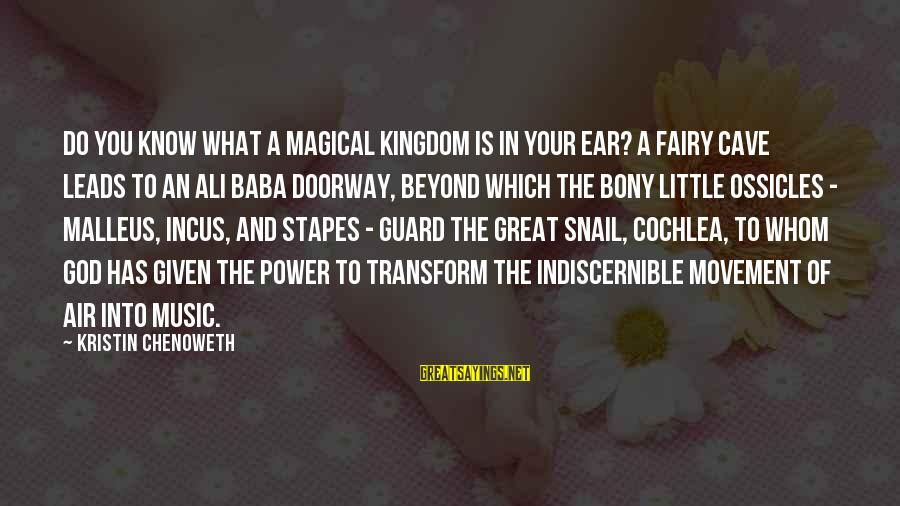 Bony Sayings By Kristin Chenoweth: Do you know what a magical kingdom is in your ear? A fairy cave leads