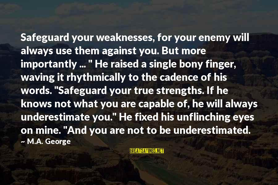 Bony Sayings By M.A. George: Safeguard your weaknesses, for your enemy will always use them against you. But more importantly