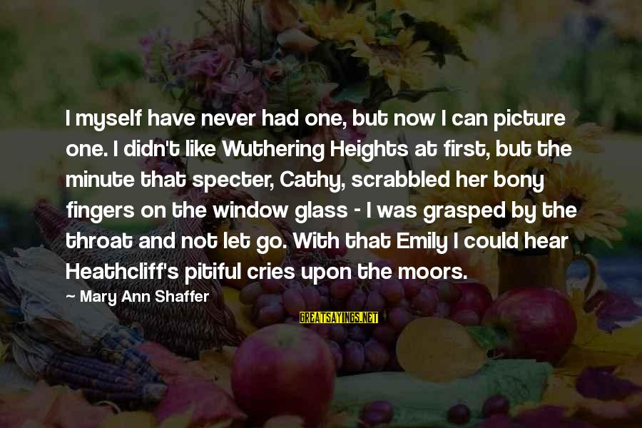 Bony Sayings By Mary Ann Shaffer: I myself have never had one, but now I can picture one. I didn't like