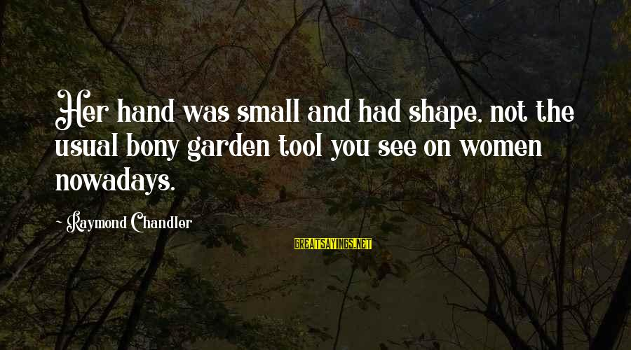Bony Sayings By Raymond Chandler: Her hand was small and had shape, not the usual bony garden tool you see