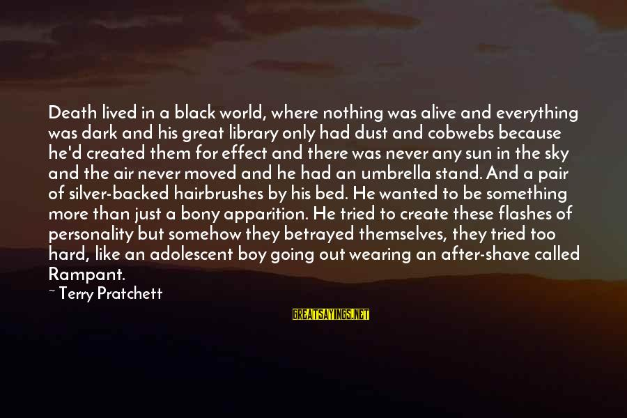 Bony Sayings By Terry Pratchett: Death lived in a black world, where nothing was alive and everything was dark and