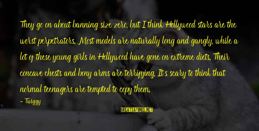 Bony Sayings By Twiggy: They go on about banning size zero, but I think Hollywood stars are the worst