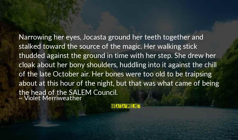 Bony Sayings By Violet Merriweather: Narrowing her eyes, Jocasta ground her teeth together and stalked toward the source of the
