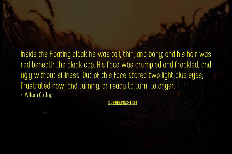 Bony Sayings By William Golding: Inside the floating cloak he was tall, thin, and bony; and his hair was red