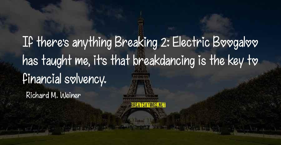 Boogaloo Sayings By Richard M. Weiner: If there's anything Breaking 2: Electric Boogaloo has taught me, it's that breakdancing is the