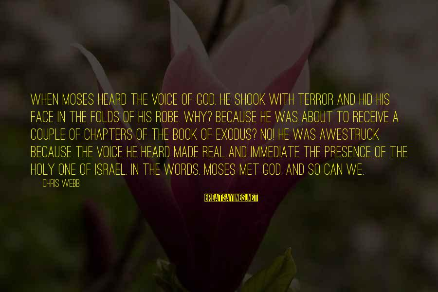 Book Of Exodus Sayings By Chris Webb: When Moses heard the voice of God, he shook with terror and hid his face