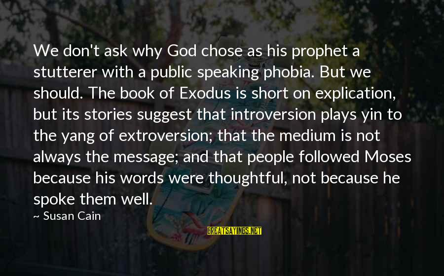 Book Of Exodus Sayings By Susan Cain: We don't ask why God chose as his prophet a stutterer with a public speaking
