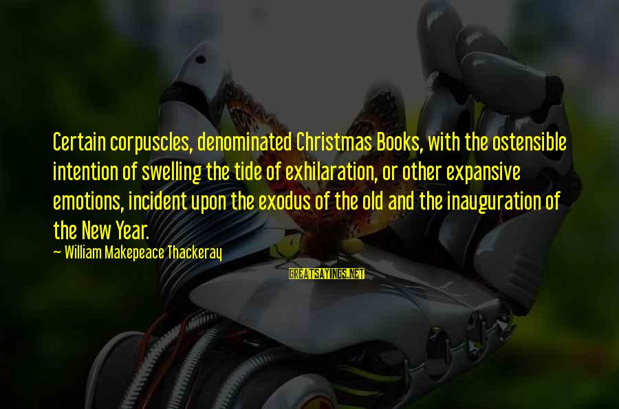 Book Of Exodus Sayings By William Makepeace Thackeray: Certain corpuscles, denominated Christmas Books, with the ostensible intention of swelling the tide of exhilaration,