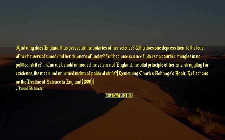 Book Of The Courtier Sayings By David Brewster: And why does England thus persecute the votaries of her science? Why does she depress