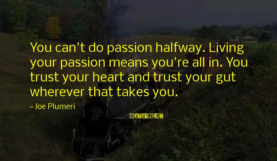 Book Of The Courtier Sayings By Joe Plumeri: You can't do passion halfway. Living your passion means you're all in. You trust your