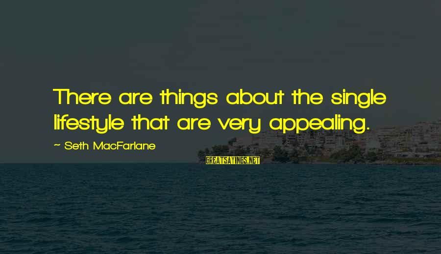 Book Of The Courtier Sayings By Seth MacFarlane: There are things about the single lifestyle that are very appealing.