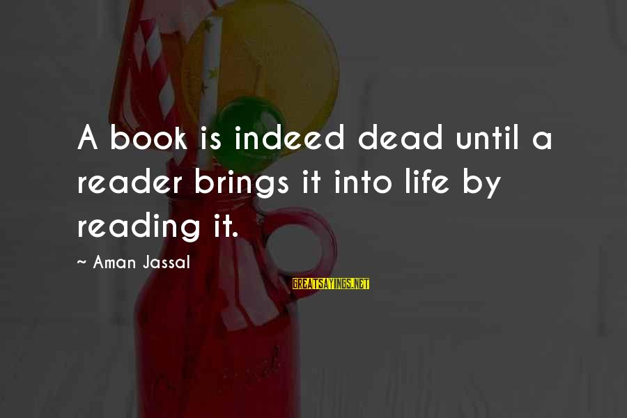 Book Readers Sayings By Aman Jassal: A book is indeed dead until a reader brings it into life by reading it.