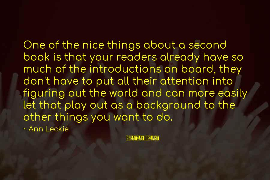 Book Readers Sayings By Ann Leckie: One of the nice things about a second book is that your readers already have