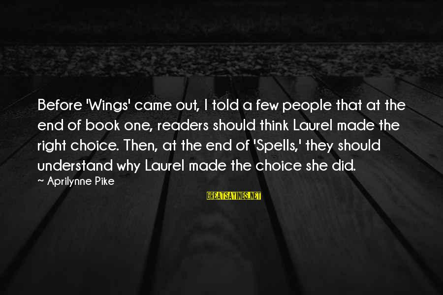 Book Readers Sayings By Aprilynne Pike: Before 'Wings' came out, I told a few people that at the end of book