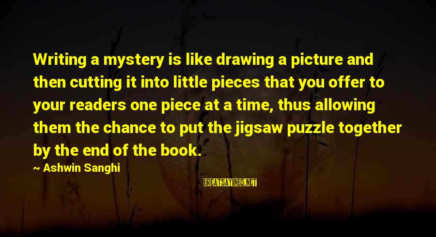 Book Readers Sayings By Ashwin Sanghi: Writing a mystery is like drawing a picture and then cutting it into little pieces