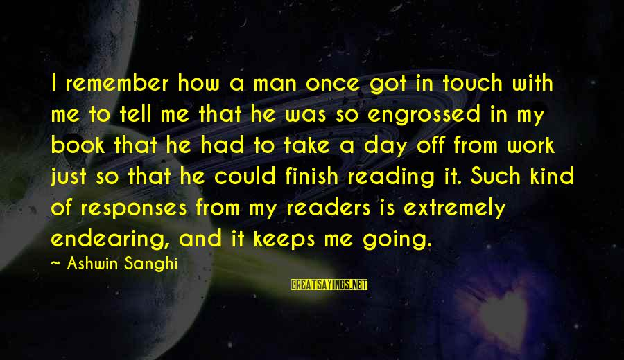 Book Readers Sayings By Ashwin Sanghi: I remember how a man once got in touch with me to tell me that