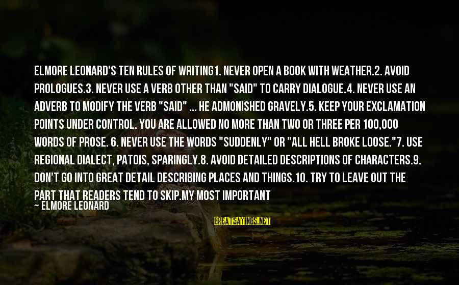 Book Readers Sayings By Elmore Leonard: Elmore Leonard's Ten Rules of Writing1. Never open a book with weather.2. Avoid prologues.3. Never