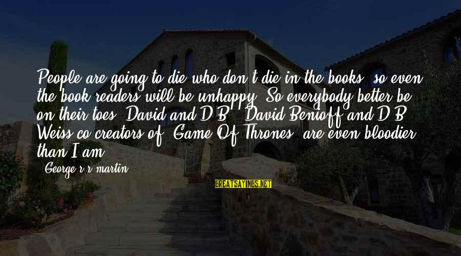 Book Readers Sayings By George R R Martin: People are going to die who don't die in the books, so even the book
