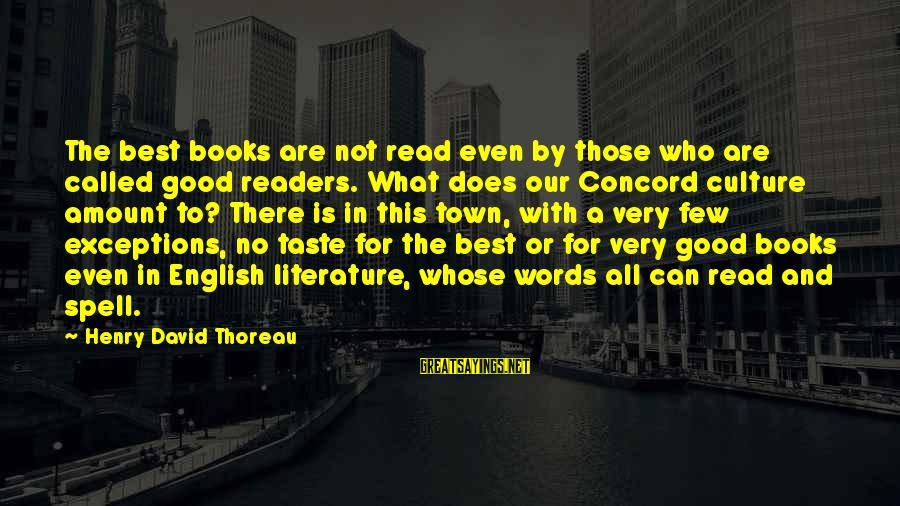 Book Readers Sayings By Henry David Thoreau: The best books are not read even by those who are called good readers. What