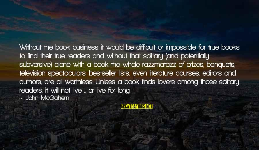 Book Readers Sayings By John McGahern: Without the book business it would be difficult or impossible for true books to find