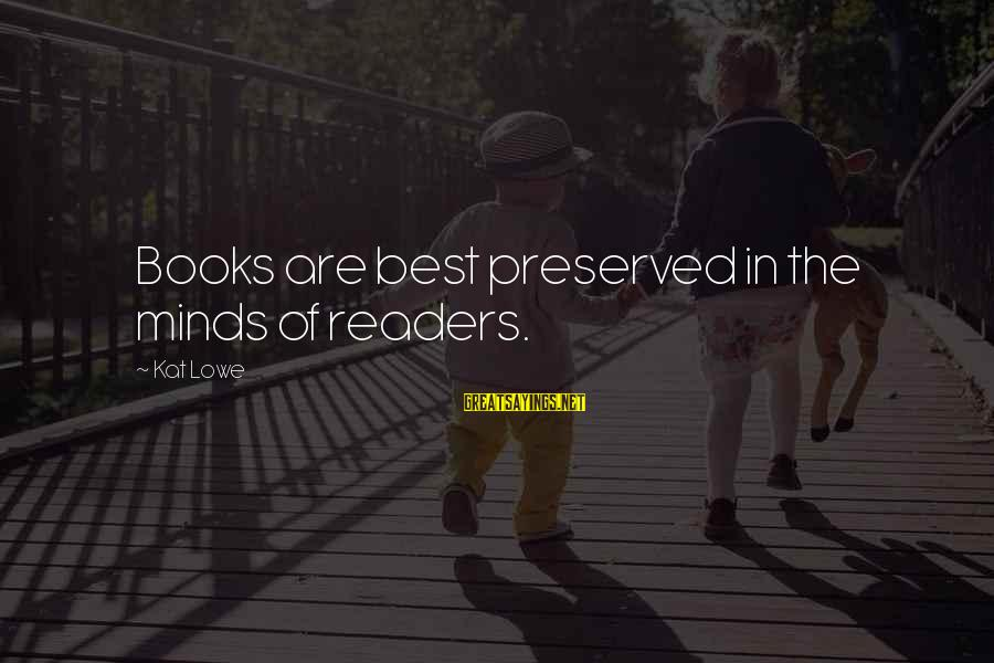 Book Readers Sayings By Kat Lowe: Books are best preserved in the minds of readers.