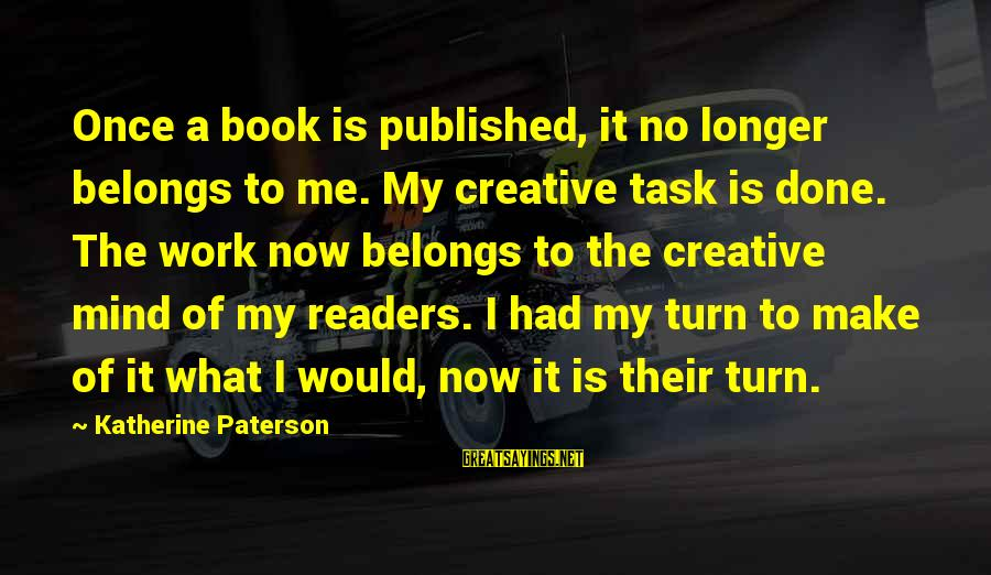 Book Readers Sayings By Katherine Paterson: Once a book is published, it no longer belongs to me. My creative task is