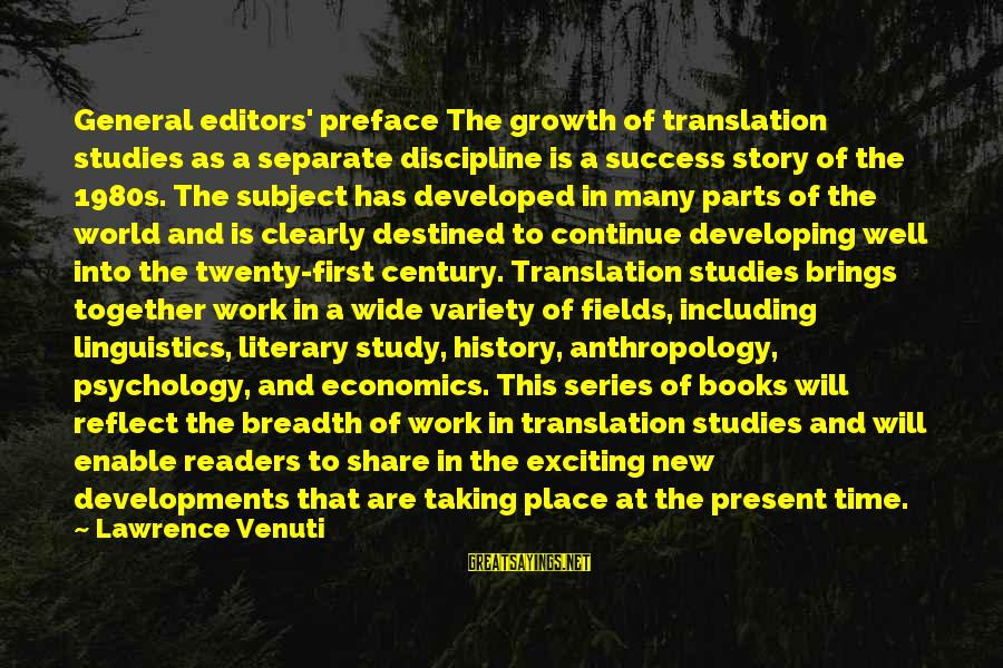 Book Readers Sayings By Lawrence Venuti: General editors' preface The growth of translation studies as a separate discipline is a success