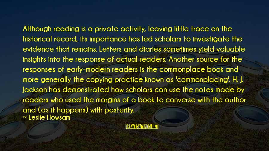 Book Readers Sayings By Leslie Howsam: Although reading is a private activity, leaving little trace on the historical record, its importance