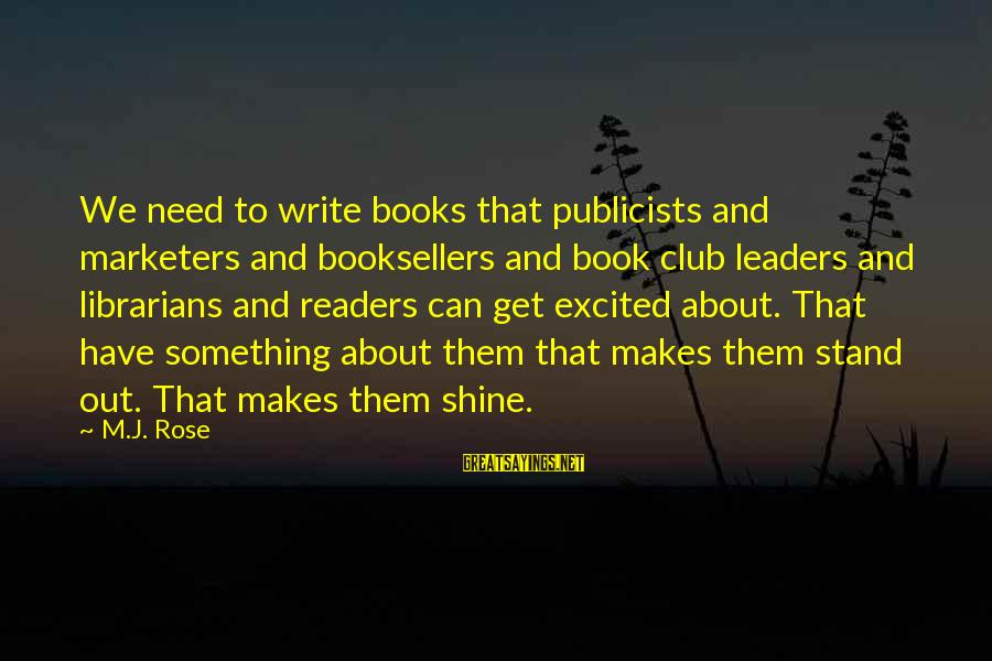 Book Readers Sayings By M.J. Rose: We need to write books that publicists and marketers and booksellers and book club leaders