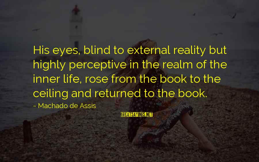 Book Readers Sayings By Machado De Assis: His eyes, blind to external reality but highly perceptive in the realm of the inner