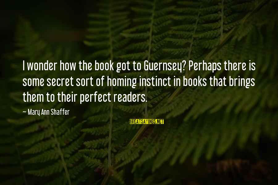 Book Readers Sayings By Mary Ann Shaffer: I wonder how the book got to Guernsey? Perhaps there is some secret sort of