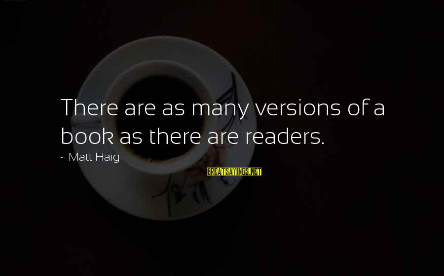 Book Readers Sayings By Matt Haig: There are as many versions of a book as there are readers.