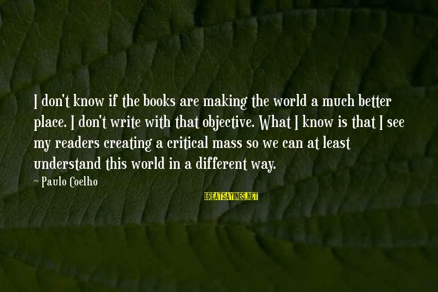 Book Readers Sayings By Paulo Coelho: I don't know if the books are making the world a much better place. I