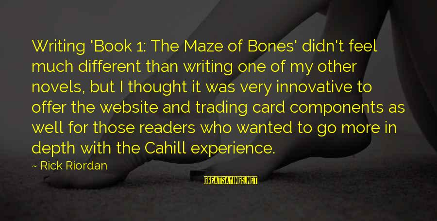 Book Readers Sayings By Rick Riordan: Writing 'Book 1: The Maze of Bones' didn't feel much different than writing one of