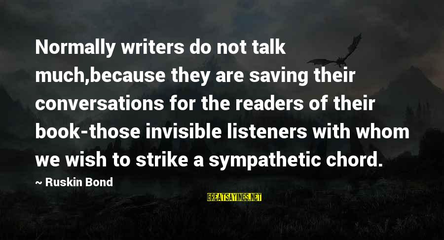 Book Readers Sayings By Ruskin Bond: Normally writers do not talk much,because they are saving their conversations for the readers of