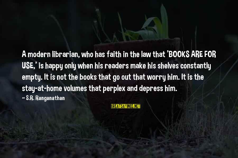 Book Readers Sayings By S.R. Ranganathan: A modern librarian, who has faith in the law that 'BOOKS ARE FOR USE,' is
