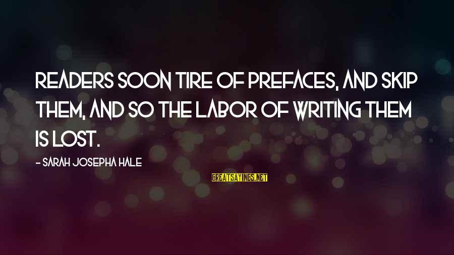 Book Readers Sayings By Sarah Josepha Hale: Readers soon tire of prefaces, and skip them, and so the labor of writing them