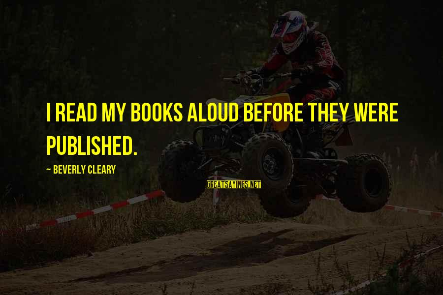 Book Thief Chapter 7 Sayings By Beverly Cleary: I read my books aloud before they were published.