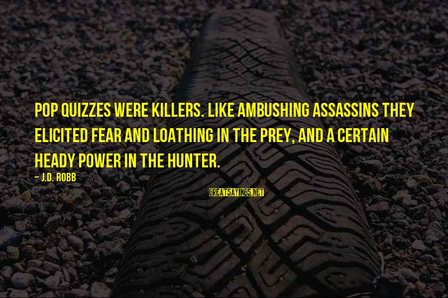 Book Thief Chapter 7 Sayings By J.D. Robb: Pop quizzes were killers. Like ambushing assassins they elicited fear and loathing in the prey,