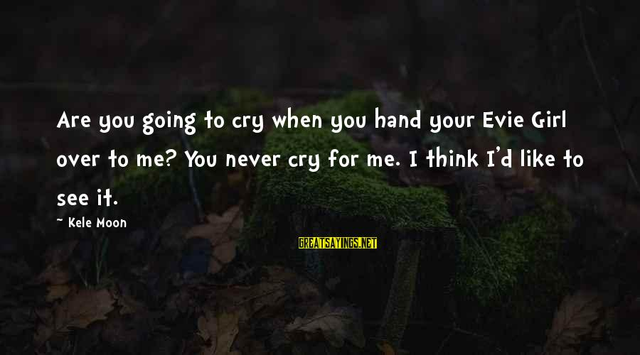 Book Thief Chapter 7 Sayings By Kele Moon: Are you going to cry when you hand your Evie Girl over to me? You