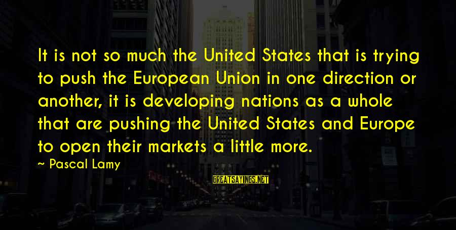 Book Thief Chapter 7 Sayings By Pascal Lamy: It is not so much the United States that is trying to push the European