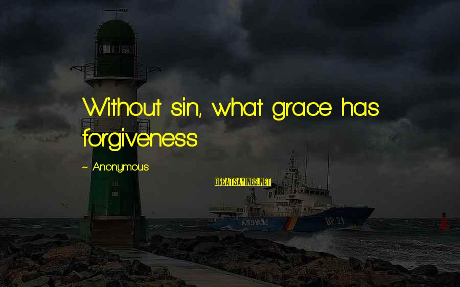 Booker Dewitt Sayings By Anonymous: Without sin, what grace has forgiveness