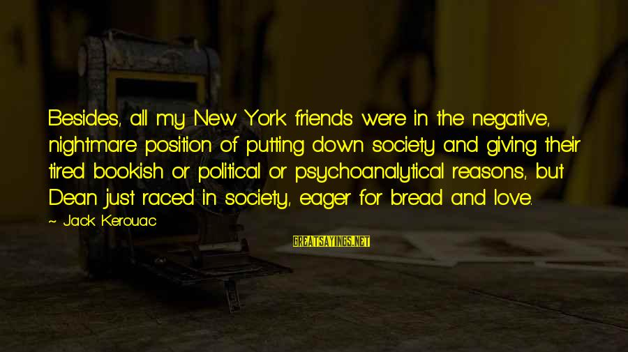 Bookish Love Sayings By Jack Kerouac: Besides, all my New York friends were in the negative, nightmare position of putting down