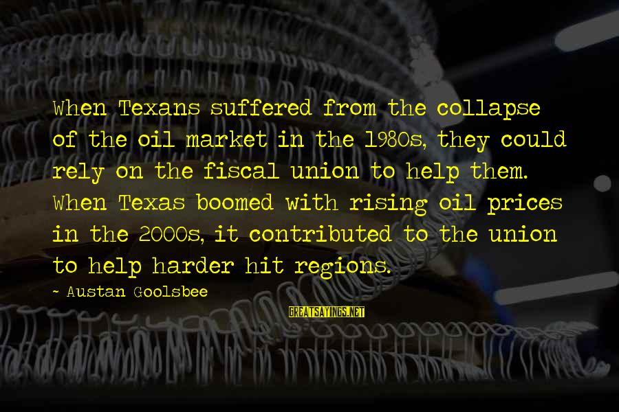 Boomed Sayings By Austan Goolsbee: When Texans suffered from the collapse of the oil market in the 1980s, they could