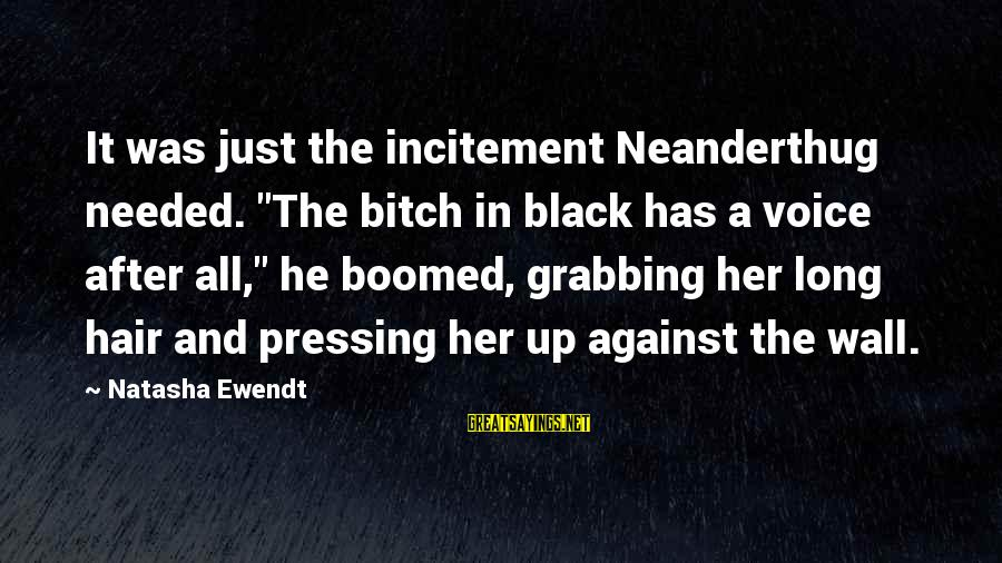 "Boomed Sayings By Natasha Ewendt: It was just the incitement Neanderthug needed. ""The bitch in black has a voice after"