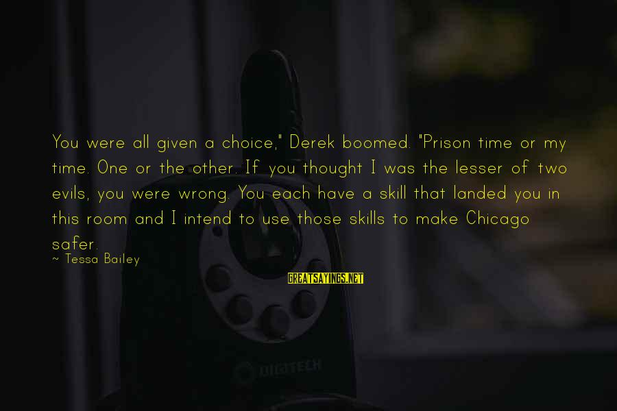 "Boomed Sayings By Tessa Bailey: You were all given a choice,"" Derek boomed. ""Prison time or my time. One or"
