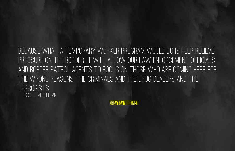Border Patrol Sayings By Scott McClellan: Because what a temporary worker program would do is help relieve pressure on the border.