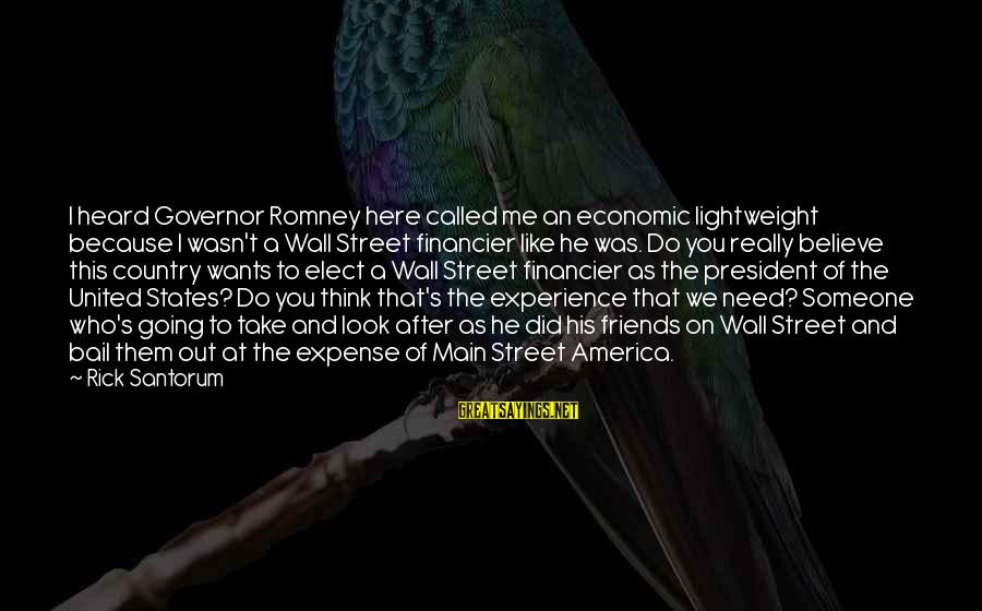Bored Redneck Sayings By Rick Santorum: I heard Governor Romney here called me an economic lightweight because I wasn't a Wall